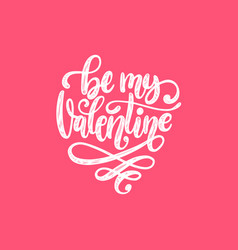 Hand lettering phrase be my valentine vector