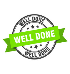 Well done label well done green band sign well vector