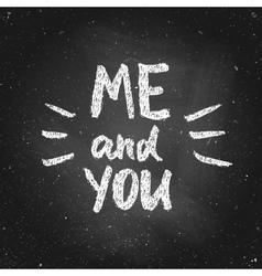 you and me valentine chalk lettering vector image vector image