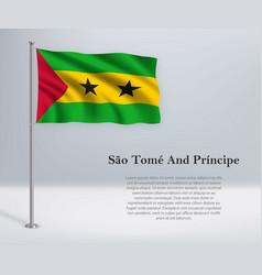 Waving flag sao tome and principe on flagpole vector