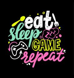 Eat sleep game repeat gamer lettering vector