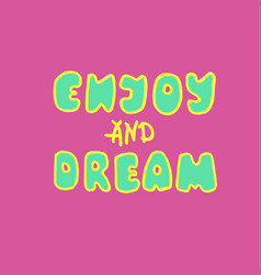 enjoy and dream vector image