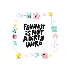 Feminist is not dirty word hand drawn quote vector