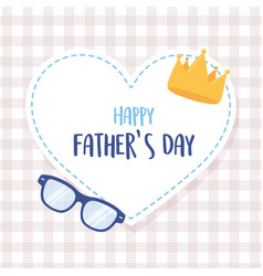Happy fathers day crown and glasses in heart love vector