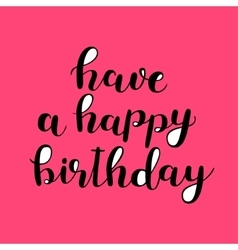 Have a happy birthday Brush lettering vector