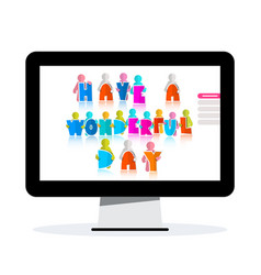 have a wonderful day title on computer screen vector image