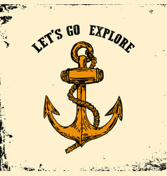Lets go explore vintage hand drawn anchor on vector