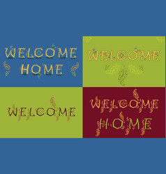 Cards with texts welcome and welcome home vector