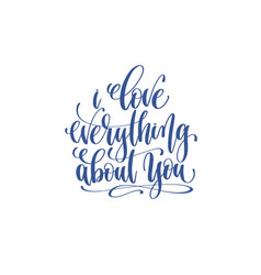 love everything about you - hand lettering vector image