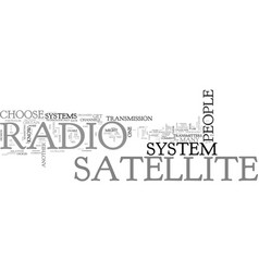 When to choose a certain satellite radio system vector