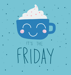 it is friday cute coffee cup smile on polka dot vector image