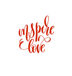 Inspire love - hand lettering calligraphy quote to vector