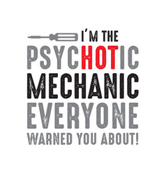 mechanic quote and saying i m psychotic vector image