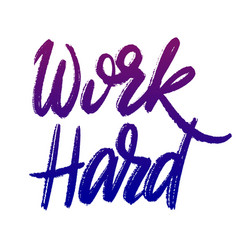 Work hard hand lettering vector