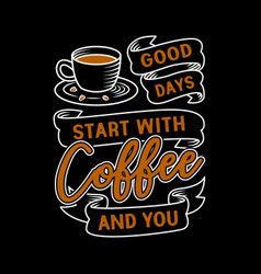 Coffee quote and saying good for print design vector
