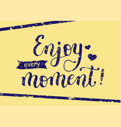 lettering of enjoy every moment with stamp effect vector image vector image