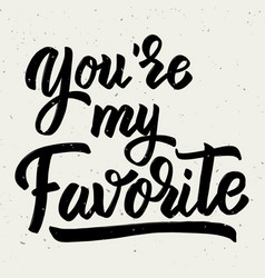 youre my favorite hand drawn lettering phrase vector image