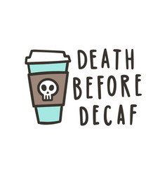 death before decaf vector image vector image
