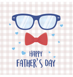 Happy fathers day glasses and bow tie hearts love vector