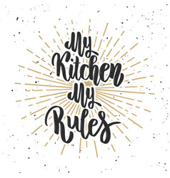 My kitchen my rules hand drawn lettering on white vector