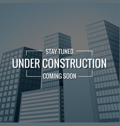 underconstruction text with buildings at vector image