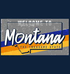 Welcome to montana vintage rusty metal sign vector