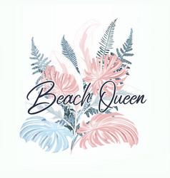 Fashion palm leaves beach queen print vector