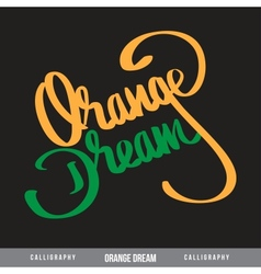 ORANGE DREAM hand lettering - handmade calligraphy vector