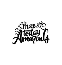 Make today amazing- hand drawn calligraphy and vector image