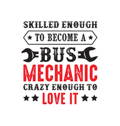 Mechanic quote and saying skilled enough to vector