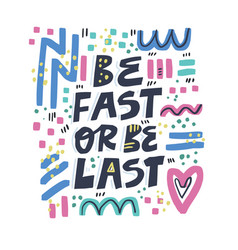 be fast or be last flat color hand drawn lettering vector image