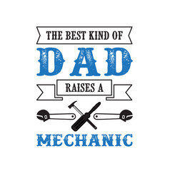 Father s day saying and quotes raises a mechanic vector