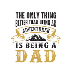 Father s day saying and quotes the only thing vector