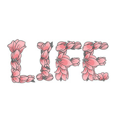 Life sign or lettering made with sakura flowers vector