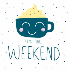 it is weekend cute coffee cup smile on polka dot vector image