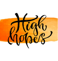 High hopes hand lettering modern vector