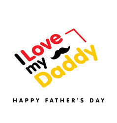 i love my daddy happy father day white background vector image
