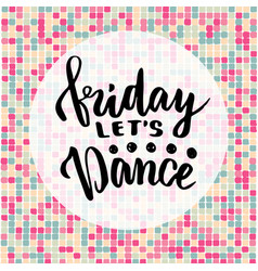 friday let39s dance inspirational quote about vector image