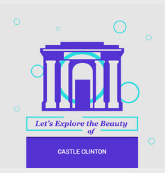 Lets explore the beauty of castle clinton ny usa vector