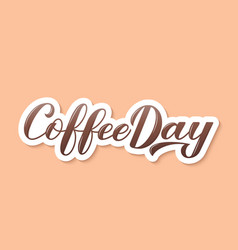 Coffee day lettering hand written 3d effect easy vector