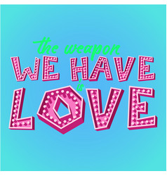 the weapon we have is love vector image