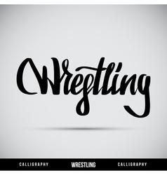 Wrestling hand lettering - handmade calligraphy vector image
