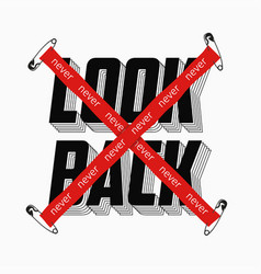 Never look back slogan with red crossed tape and vector