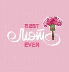 best mom ever greeting card with pink carnation vector image vector image