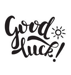 Good luck inscription and small sun black letters vector