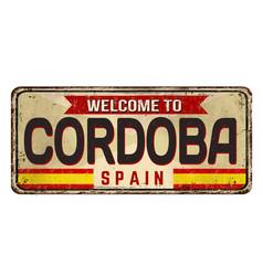 welcome to cordoba vintage rusty metal sign vector image