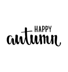 Happy autumn hand drawn calligraphy and brush pen vector