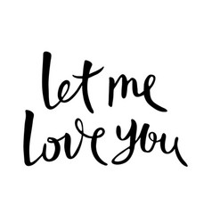 let me love you hand drawn lettering vector image