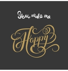 gold handwritten inscription You make me happy vector image