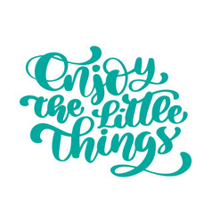 enjoy the little things hand drawn text trendy vector image